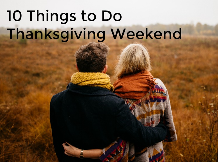 10 Things to Do Thanksgiving Weekend!